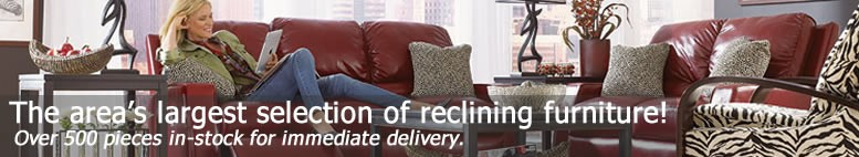 The area's largest selection of reclining furniture at the best values.